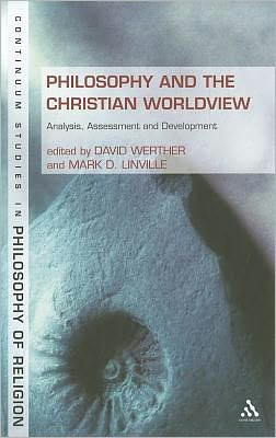 Philosophy and the Christian Worldview: Analysis, Assessment and Development