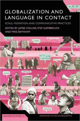 Globalization and Language in Contact: Scale, Migration, and Communicative Practices
