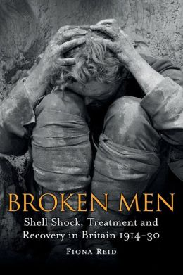 Broken Men: Shell Shock, Treatment and Recovery in Britain 1914-1930