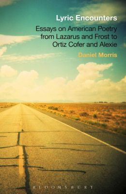 Lyric Encounters: Essays on American Poetry From Lazarus and Frost to Ortiz Cofer and Alexie