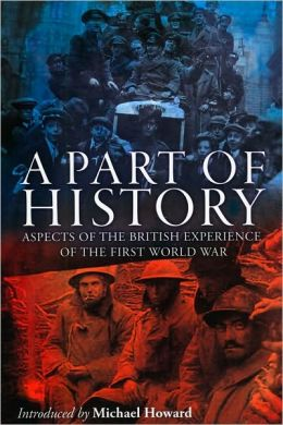 A Part of History: Aspects of the British Experience of the First World War
