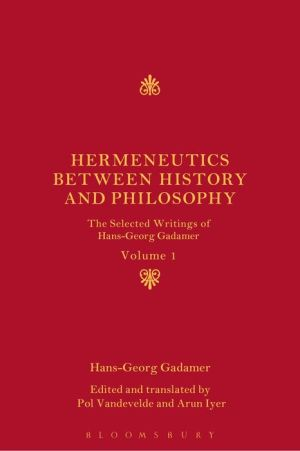 Hermeneutics between History and Philosophy: The Selected Writings of Hans-Georg Gadamer: Volume I
