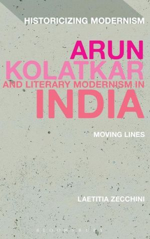Arun Kolatkar and Literary Modernism in India: Moving Lines