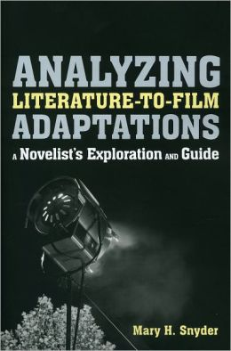 Analyzing Literature-to-Film Adaptations: A Novelist's Exploration and Guide