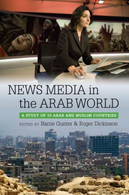 News Media in the Arab World: A Study of 10 Arab and Muslim Countries