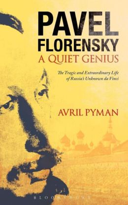 Pavel Florensky: A Quiet Genius - The Tragic and Extraordinary Life of Russia's Unknown Da Vinci