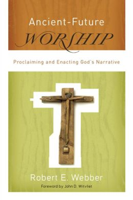 Ancient-Future Worship (Ancient-Future): Proclaiming and Enacting God's Narrative