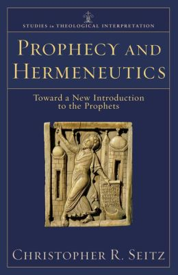 Prophecy and Hermeneutics (Studies in Theological Interpretation): Toward a New Introduction to the Prophets