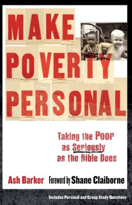 Make Poverty Personal (: Taking the Poor as Seriously as the Bible Does
