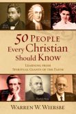 Book Cover Image. Title: 50 People Every Christian Should Know:  Learning from Spiritual Giants of the Faith, Author: Warren W. Wiersbe