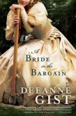 Book Cover Image. Title: A Bride in the Bargain, Author: Deeanne Gist