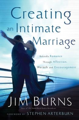 Creating an Intimate Marriage: Rekindle Romance Through Affection, Warmth and Encouragement