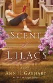 Book Cover Image. Title: Scent of Lilacs, The (The Heart of Hollyhill Book #1), Author: Ann H. Gabhart