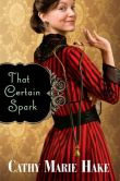 Book Cover Image. Title: That Certain Spark (Only In Gooding Book #4), Author: Cathy Marie Hake