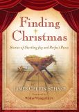 Book Cover Image. Title: Finding Christmas:  Stories of Startling Joy and Perfect Peace, Author: James Calvin Schaap