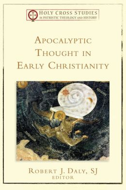 Apocalyptic Thought in Early Christianity (Holy Cross Studies in Patristic Theology and History)