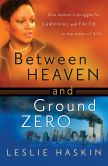 Book Cover Image. Title: Between Heaven and Ground Zero:  One Woman's Struggle for Survival and Faith in the Ashes of 9/11, Author: Leslie Haskin