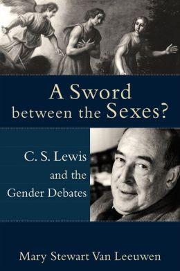 A Sword between the Sexes?: C. S. Lewis and the Gender Debates