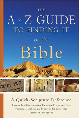 The A to Z Guide to Finding It in the Bible: A Quick-Scripture Reference