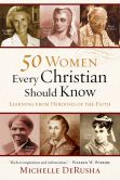 Book Cover Image. Title: 50 Women Every Christian Should Know:  Learning from Heroines of the Faith, Author: Michelle DeRusha