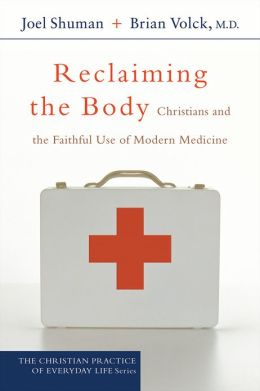 Reclaiming the Body (The Christian Practice of Everyday Life): Christians and the Faithful Use of Modern Medicine