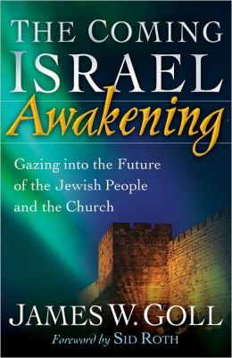 The Coming Israel Awakening: Gazing into the Future of the Jewish People and the Church
