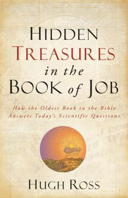 Hidden Treasures in the Book of Job (Reasons to Believe): How the Oldest Book of the Bible Answers Today's Scientific Questions