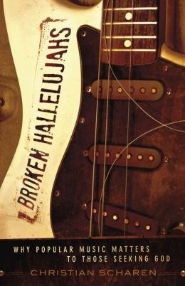 Broken Hallelujahs: Why Popular Music Matters to Those Seeking God