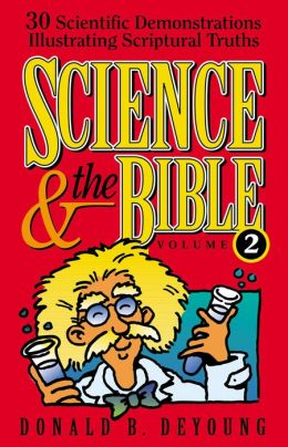 Science and the Bible : Volume 2: 30 Scientific Demonstrations Illustrating Scriptural Truths