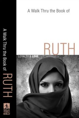 A Walk Thru the Book of Ruth (Walk Thru the Bible Discussion Guides): Loyalty and Love