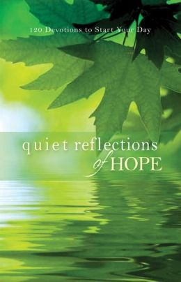 Quiet Reflections of Hope: 120 Devotions to Start Your Day Baker Publishing Group