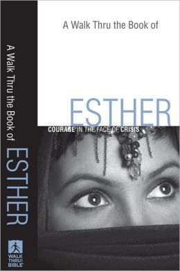 A Walk Thru the Book of Esther (Walk Thru the Bible Discussion Guides): Courage in the Face of Crisis