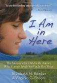 Book Cover Image. Title: I Am in Here:  The Journey of a Child with Autism Who Cannot Speak but Finds Her Voice, Author: Elizabeth M. Bonker
