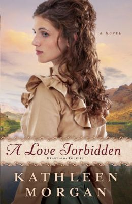 Love Forbidden, A (Heart of the Rockies Book #2): A Novel