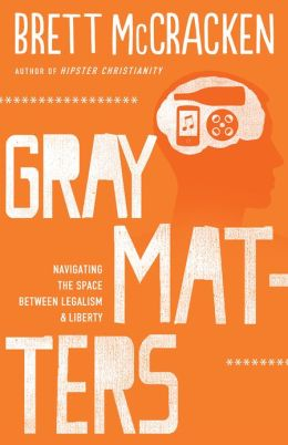 Gray Matters: Navigating the Space between Legalism and Liberty