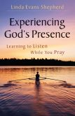 Book Cover Image. Title: Experiencing God's Presence:  Learning to Listen While You Pray, Author: Linda Evans Shepherd