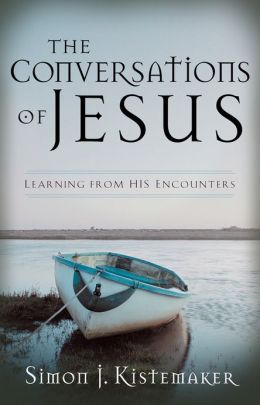 The Conversations of Jesus: Learning from His Encounters