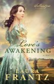 Book Cover Image. Title: Love's Awakening (Ballantyne Legacy Series #2), Author: Laura Frantz