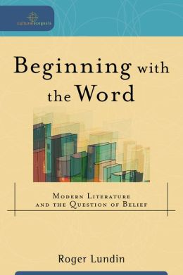 Beginning with the Word (Cultural Exegesis): Modern Literature and the Question of Belief