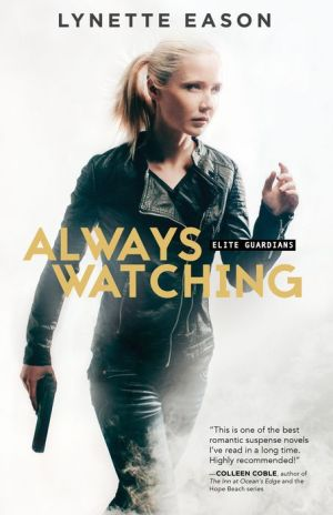 Always Watching (Elite Guardians Book #1): A Novel