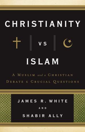 Christianity vs. Islam: A Muslim and a Christian Debate 6 Crucial Questions