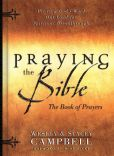 Book Cover Image. Title: Praying the Bible:  The Book of Prayers, Author: Wesley Campbell