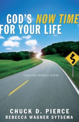God's Now Time for Your Life: Enter into Your Prophetic Destiny