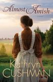 Book Cover Image. Title: Almost Amish (Tomorrow's Promise Collection Book #5), Author: Kathryn Cushman