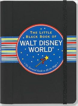 The Little Black Book of Walt Disney World, 2011 Edition: The Essential Guide to All the Magic