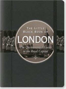 Little Black Book of London: The Quintessential Guide to the Royal Capital