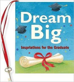 Dream Big: Inspirations for the Graduate