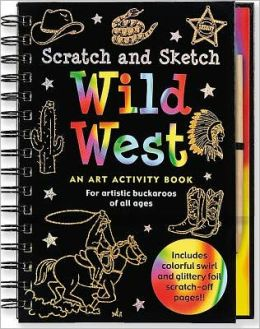 Scratch and Sketch Wild West: An Art Activity Book for Artistic Buckaroos of All Ages