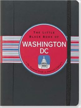 The Little Black Book of Washington D.C. 2012: The Essential Guide to America's Capitol