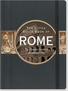 The Little Black Book of Rome 2012: The Timeless Guide to the Eternal City